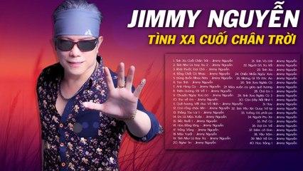 LK Jimmy Nguyễn Hay Nhất Mọi Thời Đại - LK Tình Xa Cuối Chân Trời  Nhạc Trẻ Xưa Bất Hủ