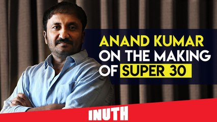 Anand Kumar On The Making Of Super 30