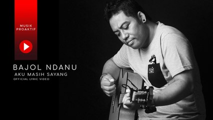 Bajol Ndanu - Aku Masih Sayang (Official Lyric Video)