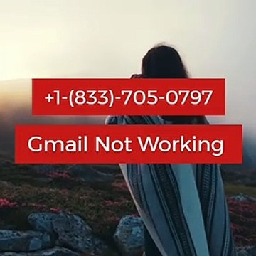 Gmail Not Working +1-(833)-705-0797