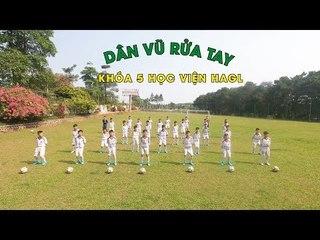 Học viên khóa 5 Học viện Hoàng Anh Gia Lai nhảy điệu dân vũ rửa tay l HAGL Media