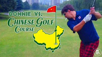 DONNIE VS CHINESE GOLF COURSE