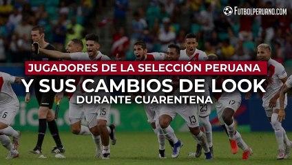 SELECCIÓN PERUANA: CAMBIOS DE LOOK DE LOS JUGADORES DURANTE CUARENTENA