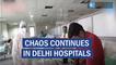 Chaos Continues in Delhi Hospitals