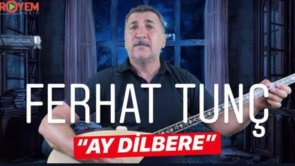 Ferhat Tunç - Ay Dilbere