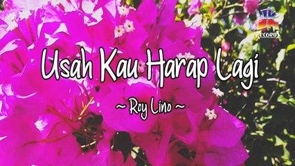 Roy Lino - Usah Kau Harap Lagi (Official Lyric Video)