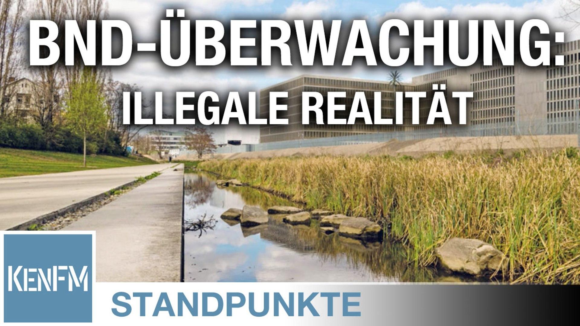 BND-Überwachung - Illegale Realität • STANDPUNKTE