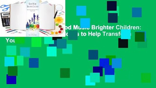 About For Books  Good Music Brighter Children: Simple and Practical Ideas to Help Transform Your