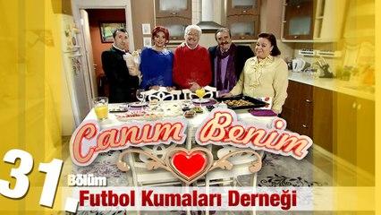 """Canım Benim - 31. Bölüm """"Futbol Kumaları Derneği"""""""