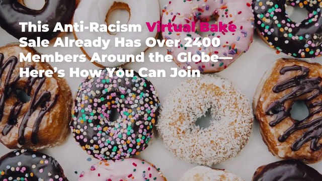 This Anti-Racism Virtual Bake Sale Already Has Over 2400 Members Around the Globe—Here's H