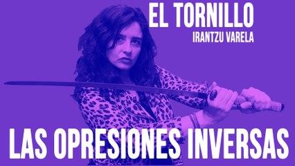Irantzu Varela, El Tornillo y las opresiones inversas - En la Frontera, 11 de junio de 2020