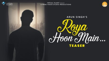 Roya Hoon Main -Teaser | Arun Singh | Virtual Planet | Atif Ali