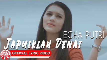 Echa Putri - Japuiklah Denai [Official Lyric Video HD]