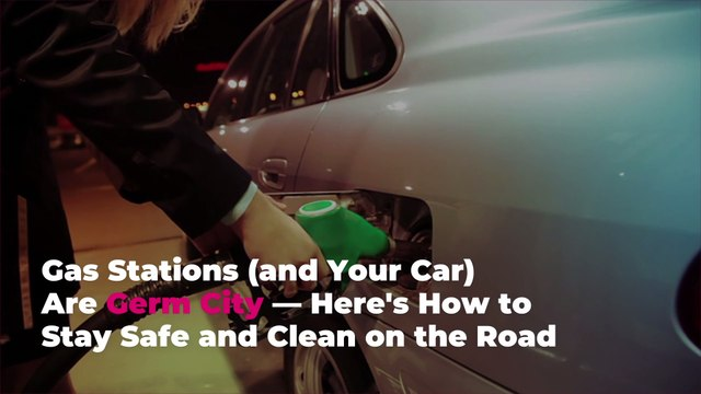 Gas Stations (and Your Car) Are Germ City—Here's How to Stay Safe and Clean on the Road