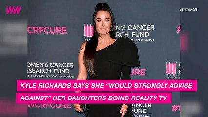 Kyle Richards 'Wouldn't Let' Her Daughters Do Reality TV