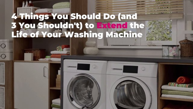 4 Things You Should Do (and 3 You Shouldn't) to Extend the Life of Your Washing Machine