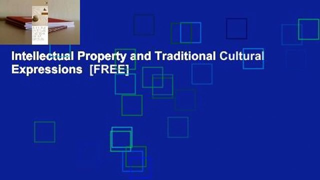 Intellectual Property and Traditional Cultural Expressions  [FREE]