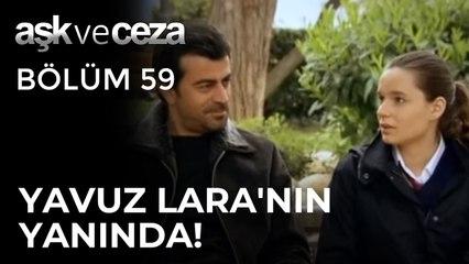 Yavuz, Lara'nın Yanında! | Aşk ve Ceza 59.Bölüm