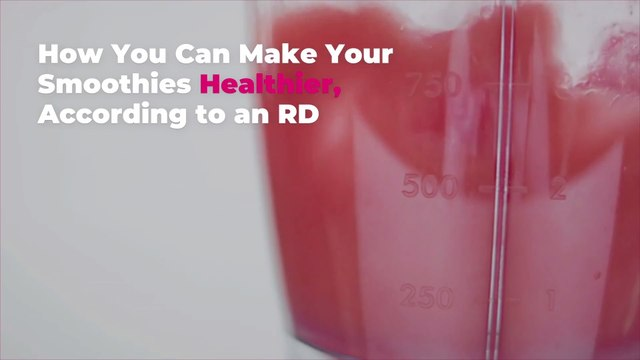 How You Can Make Your Smoothies Healthier, According to an RD