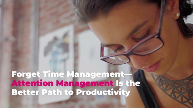 Forget Time Management—Attention Management Is the Better Path to Productivity