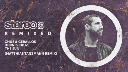 Chus & Ceballos, Dennis Cruz - The Sun - Matthias Tanzmann Remix