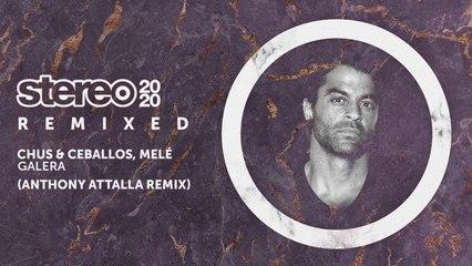 Chus & Ceballos, Melé - Galera - Anthony Attalla Remix