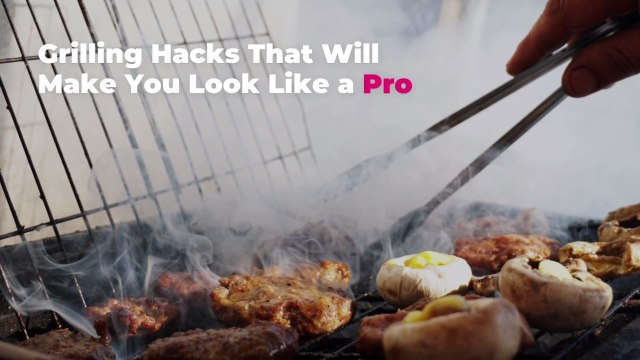 Grilling Hacks That Will Make You Look Like a Pro