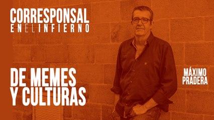Corresponsal en el Infierno - Máximo Pradera: de memes y culturas - En la Frontera, 23 de junio de 2020