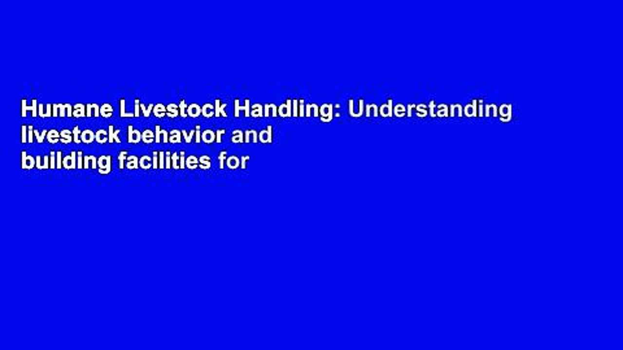Humane Livestock Handling: Understanding livestock behavior and building
