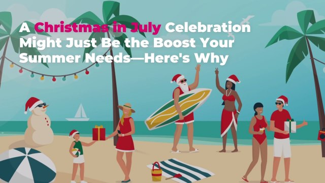 A Christmas in July Celebration Might Just Be the Boost Your Summer Needs—Here's Why