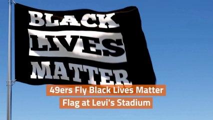 BLM Flag Raised At Levi's Stadium