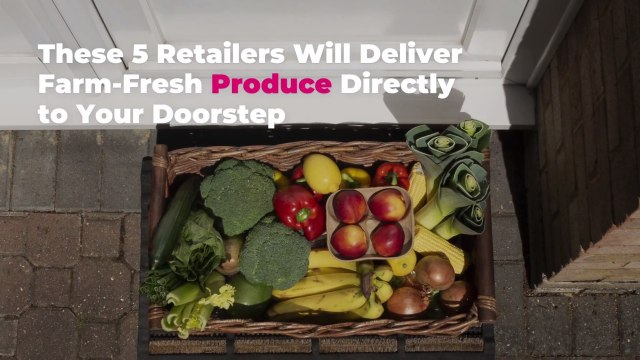 These 5 Retailers Will Deliver Farm-Fresh Produce Directly to Your Doorstep