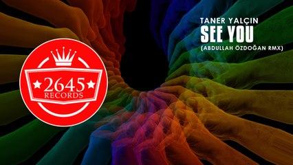 Taner Yalçın Ft. Abdullah Özdoğan - See You (Remix)