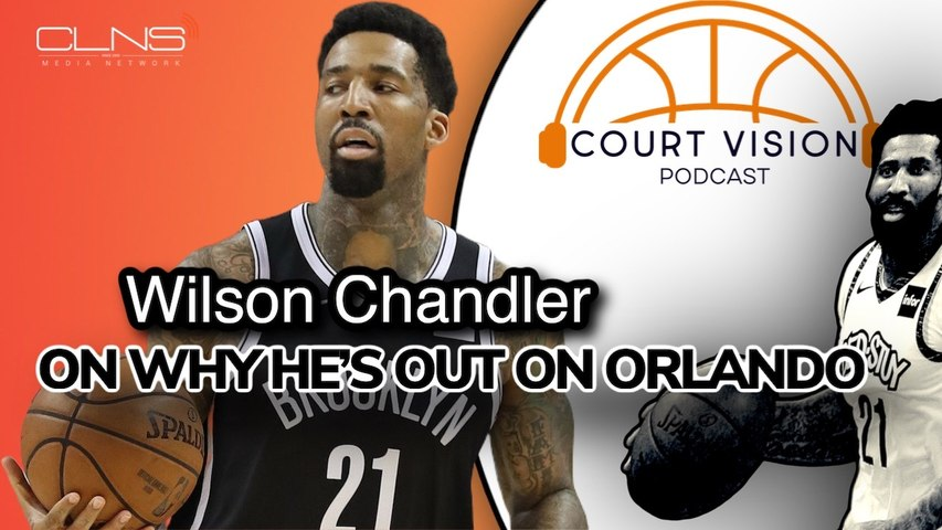 EXCLUSIVE: Wilson Chandler on Why He's Opting Out of Orlando Bubble