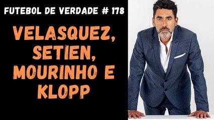 Futebol de Verdade #178 - Velasquez, Setien, Mourinho e Klopp