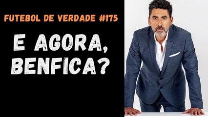 Futebol de Verdade #175 - E agora, Benfica?