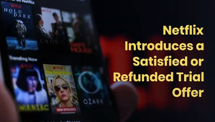 Netflix Introduces a Satisfied or Refunded Trial Offer