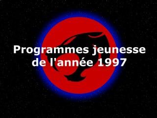 DAnime programmes jeunesse de l année 1997 (4eme partie)