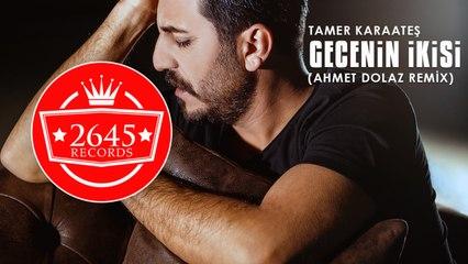 Tamer Karaateş - Gecenin İkisi (Ahmet Dolaz Remix)