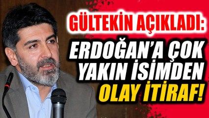 Levent Gültekin Açıkladı: Erdoğan'a çok yakın isimden itiraf!