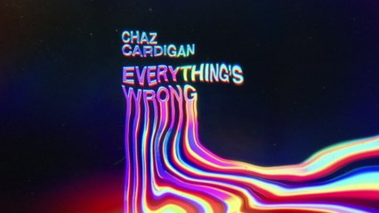 Chaz Cardigan - Everything's Wrong