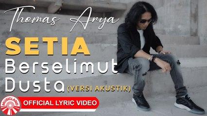 Thomas Arya - Setia Berselimut Dusta (Versi Akustik) [Official Lyric Video HD]