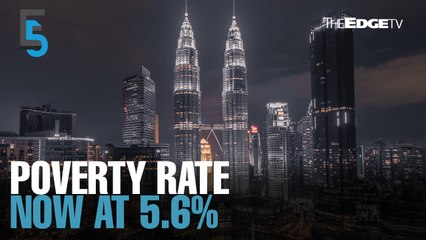 EVENING 5: Malaysia records 5.6% poverty rate