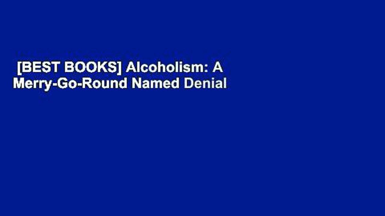 [BEST BOOKS] Alcoholism: A Merry-Go-Round Named Denial by Joseph L.