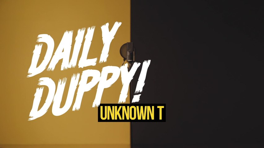 Unknown T - Daily Duppy