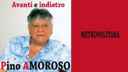 Pino Amoroso - Metropolitana