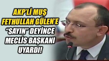 """AKP Grup Başkanvekili Mehmet Muş """"Sayın Fethullah Gülen"""" dedi... Meclis Başkanı uyardı!"""
