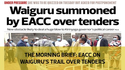 The Morning Brief: EACC on Waiguru's trail over tenders