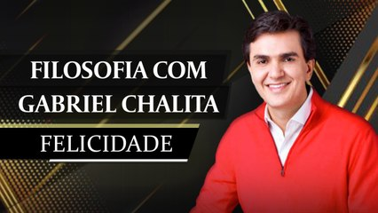 Gabriel Chalita - Felicidade