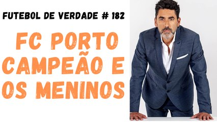 Futebol de Verdade  #182  - FC Porto campeão e os meninos de Amorim